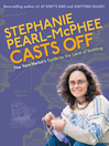 Stephanie Pearl-McPhee Casts Off (eBook): The Yarn Harlot's Guide to the Land of Knitting