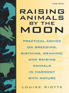 Raising Animals by the Moon (eBook): Practical Advice on Breeding, Birthing, Weaning, and Raising Animals in Harmony with Nature