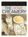 The Home Creamery (eBook): Make Your Own Fresh Dairy Products; Easy Recipes for Butter, Yogurt, Sour Cream, Creme Fraiche, Cream Cheese, Ricotta, and More!