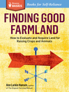 Finding Good Farmland (eBook): How to Evaluate and Acquire Land for Raising Crops and Animals. A Storey Basics Title