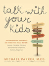 Talk with your kids : conversations about ethics — honesty, friendship, sensitivity, fairness, dedication, individuality — and 103 other things that really matter