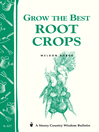 Grow the Best Root Crops (eBook): Storey's Country Wisdom Bulletin A-117