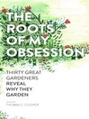 The Roots of My Obsession (eBook): The Thirty Great Gardeners Reveal Why They Garden