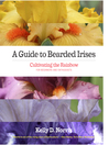 A Guide to Bearded Irises (eBook): Cultivating the Rainbow for Beginners and Enthusiasts