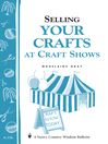 Selling Your Crafts at Craft Shows (eBook): Storey's Country Wisdom Bulletin A-156