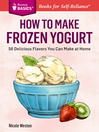 How to Make Frozen Yogurt (eBook): 56 Delicious Flavors You Can Make at Home. A Storey Basics® Title