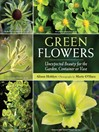 Green Flowers (eBook): Unexpected Beauty for the Garden, Container or Vase