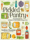 The Pickled Pantry (eBook): From Apples to Zucchini, 150 Recipes for Pickles, Relishes, Chutneys & More