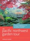 The Pacific Northwest Garden Tour (eBook): The 60 Best Gardens to Visit in Oregon, Washington, and British Columbia