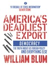 America's Deadliest Export (eBook): Democracy - The Truth About U.S. Foreign Policy and Everything Else