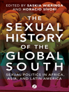 The Sexual History of the Global South (eBook): Sexual Politics in Africa, Asia, and Latin America