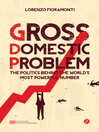 Gross Domestic Problem (eBook): The Politics Behind the World's Most Powerful Number