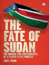 The Fate of Sudan (eBook): The Origins and Consequences of a Flawed Peace Process