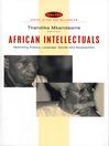 African Intellectuals (eBook): Rethinking Politics, Language, Gender and Development
