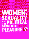 Women, Sexuality, and the Political Power of Pleasure (eBook)