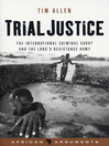 Trial Justice (eBook): The International Criminal Court and the Lord's Resistance Army