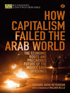 How Capitalism Failed the Arab World (eBook): The Economic Roots and Precarious Future of the Middle East Uprisings
