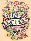 Girl Trouble (eBook): Panic and Progress in the History of Young Women