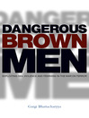 Dangerous Brown Men (eBook): Exploiting Sex, Violence and Feminism in the 'War on Terror'