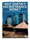 Why Doesn't Microfinance Work? (eBook): The Destructive Rise of Local Neoliberalism