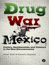 Drug War Mexico (eBook): Politics, Neoliberalism, and Violence in the New Narcoeconomy
