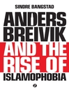 Anders Breivik and the Rise of Islamophobia (eBook)