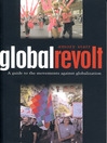 Global Revolt (eBook): A Guide to the Movements Against Globalization