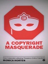 A Copyright Masquerade (eBook): How Corporate Lobbying Threatens Online Freedoms