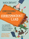 Confessions from Correspondentland (eBook): The Dangers and Delights of Life as a Foreign Correspondent