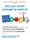 Are You Smart Enough to Work at Google? (eBook): Fiendish Puzzles and Impossible Interview Questions from the World's Top Companies