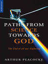 Paths from Science Towards God (eBook): The End of all Our Exploring