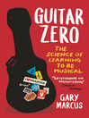 Guitar Zero (eBook): The Science of Learning to be Musical