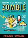 How to Make a Zombie (eBook): The Real Life (and Death) Science of Reanimation and Mind Control