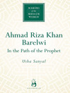 Ahmad Riza Khan Barelwi (eBook): In the Path of the Prophet