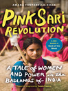 Pink Sari Revolution (eBook): A Tale of Women and Power in the Badlands of India