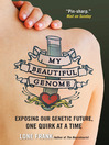 My Beautiful Genome (eBook): Exposing Our Genetic Future, One Quirk at a Time