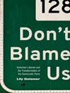 Don't Blame Us (eBook): Suburban Liberals and the Transformation of the Democratic Party