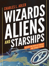 Wizards, Aliens, and Starships (eBook): Physics and Math in Fantasy and Science Fiction