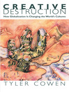 Creative Destruction (eBook): How Globalization Is Changing the World's Cultures