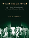 Dead on Arrival (eBook): The Politics of Health Care in Twentieth-Century America