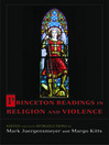 Princeton Readings in Religion and Violence (eBook)