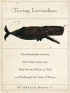 Trying Leviathan (eBook): The Nineteenth-Century New York Court Case That Put the Whale on Trial and Challenged the Order of Nature