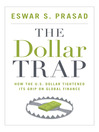 The Dollar Trap (eBook): How the U.S. Dollar Tightened Its Grip on Global Finance