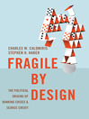 Fragile by Design (eBook): The Political Origins of Banking Crises and Scarce Credit