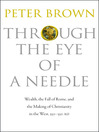 Through the Eye of a Needle (eBook): Wealth, the Fall of Rome, and the Making of Christianity in the West, 350-550 AD