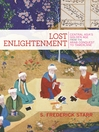 Lost Enlightenment (eBook): Central Asia's Golden Age from the Arab Conquest to Tamerlane