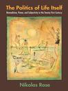 The Politics of Life Itself (eBook): Biomedicine, Power, and Subjectivity in the Twenty-First Century