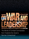 On War and Leadership (eBook): The Words of Combat Commanders from Frederick the Great to Norman Schwarzkopf
