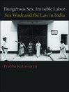 Dangerous Sex, Invisible Labor (eBook): Sex Work and the Law in India