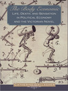 The Body Economic (eBook): Life, Death, and Sensation in Political Economy and the Victorian Novel